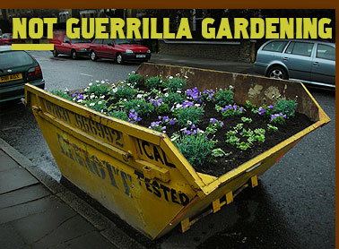 Skip planted with flowers is not guerrilla gardening