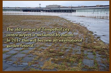 The old runway of Tempelhof city centre airport is reclaimed by nature. In 2017 this will become an international garden festival.