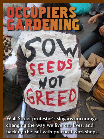 Occupier Gardening - Wall Street protestor's slogans encourage  changing the way we live our lives, and  back up the call with practical workshops
