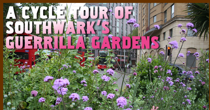 A CYCLE TOUR OF  SOUTHWARK'S GUERRILLA GARDENS
