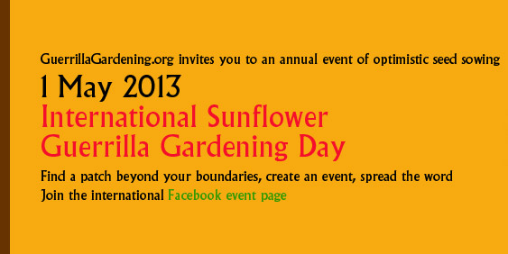 GuerrillaGardening.org invites you to International Sunflower Guerrilla Gardening Day 2013. Find out more at our Facebook event