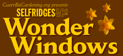 Guerrilla Gardening org presents Selfridges & Co Wonder Windows
